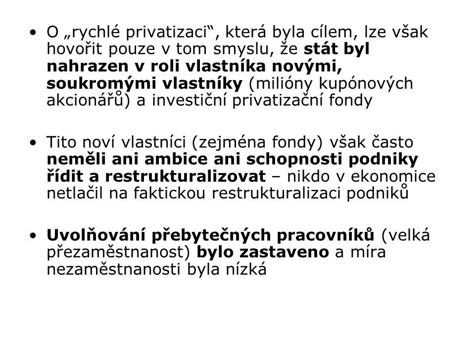 Fondy se zaměřily na finanční transakce (někdy v neprospěch svých akcionářů), spokojily se s uvolněnou podnikovou strategií Velká skupina investičních fondů akcie podniků (hlavně průmyslových) prodala a často docházelo k tunelování vlastněných podniků Část privatizačních fondů odešla z kapitálového trhu a poškodila tak své akcionáře Lze konstatovat, že do privatizace české ekonomiky nebyli na počátku transformace dostatečně zapojeni zahraniční strategičtí investoři – obzvláště s přihlédnutím k výchozímu nulovému podílu soukromého sektoru na tvorbě HDP (na rozdíl od právě Maďarska a Polska)