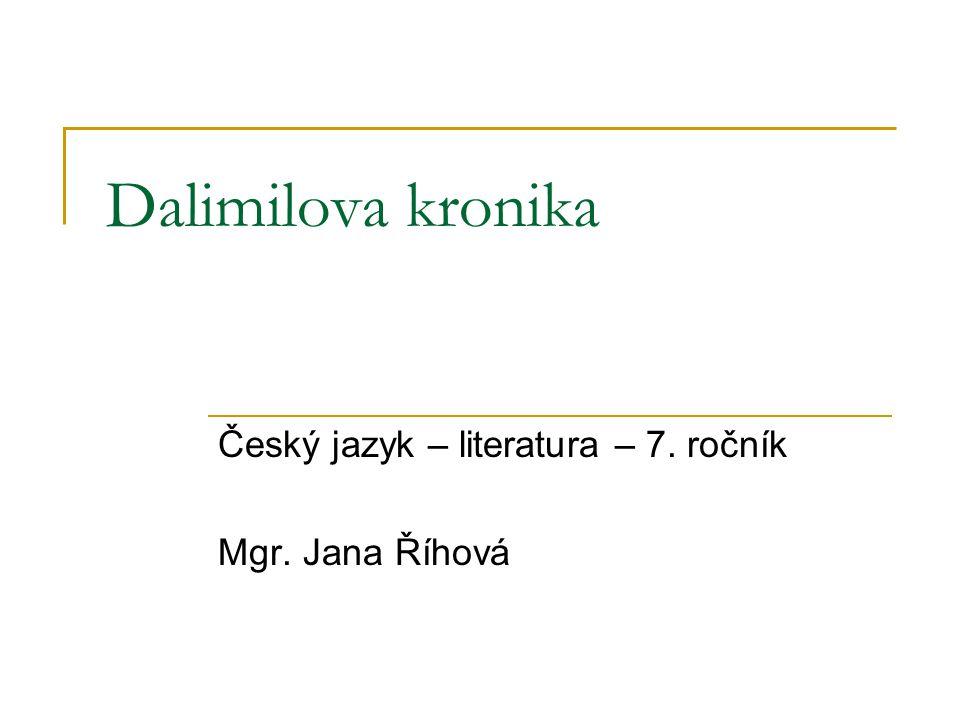 Dalimilova kronika Český jazyk – literatura – 7. ročník Mgr. Jana Říhová