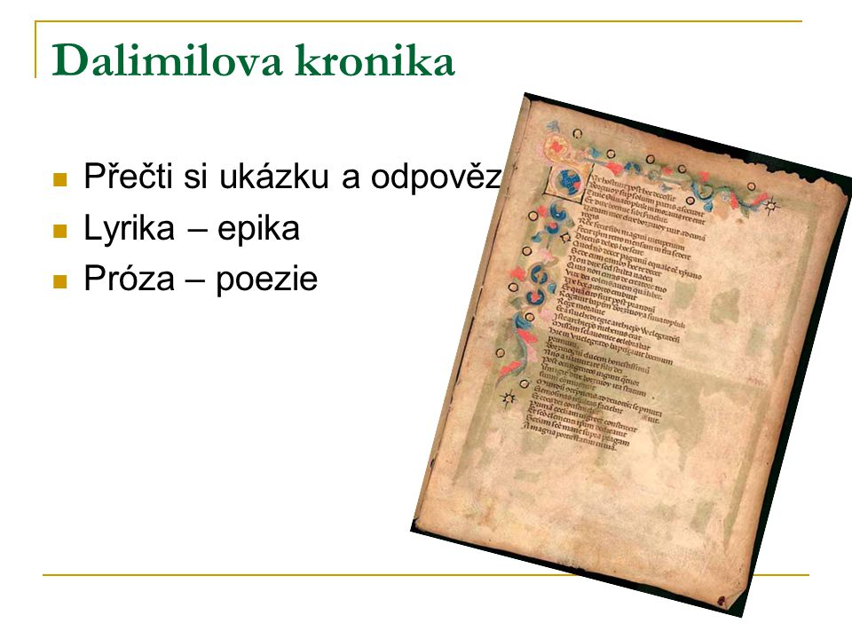 Dalimilova kronika 1.česky psaná veršovaná kronika Z počátku 14.