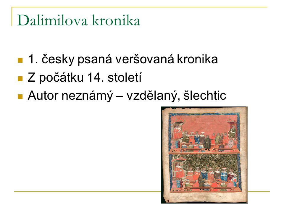 Dalimilova kronika 1. česky psaná veršovaná kronika Z počátku 14.