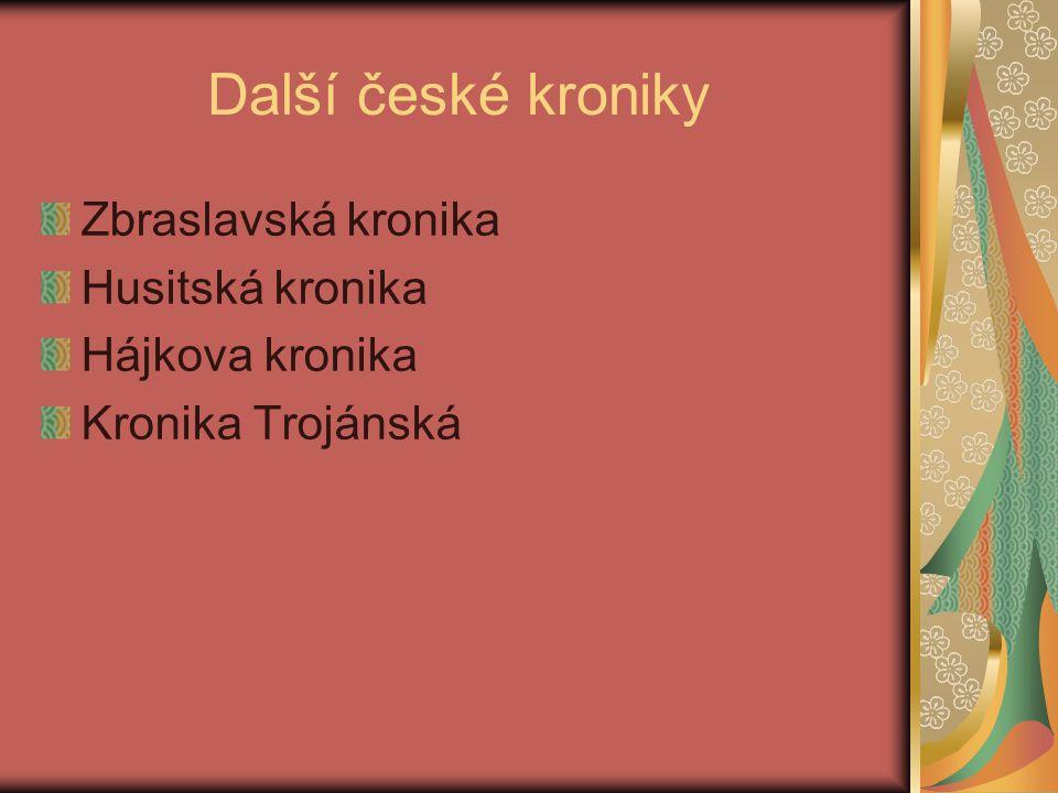 Další české kroniky Zbraslavská kronika Husitská kronika Hájkova kronika Kronika Trojánská