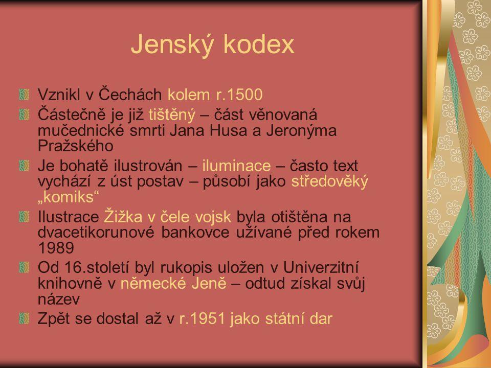 Jenský kodex Vznikl v Čechách kolem r.1500 Částečně je již tištěný – část věnovaná mučednické smrti Jana Husa a Jeronýma Pražského Je bohatě ilustrová
