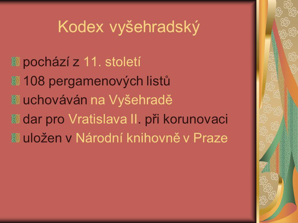 Kodex vyšehradský pochází z 11. století 108 pergamenových listů uchováván na Vyšehradě dar pro Vratislava II. při korunovaci uložen v Národní knihovně
