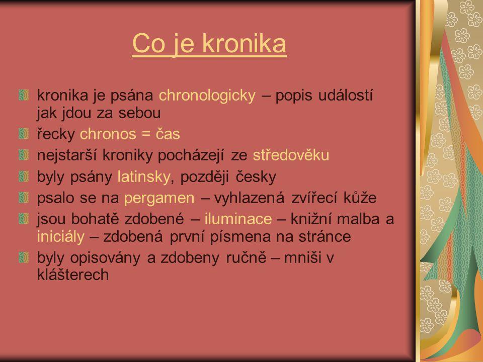Co je kronika kronika je psána chronologicky – popis událostí jak jdou za sebou řecky chronos = čas nejstarší kroniky pocházejí ze středověku byly psá