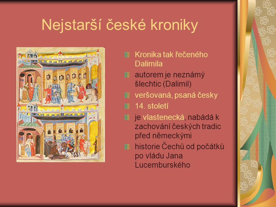 Nejstarší české kroniky Kronika tak řečeného Dalimila autorem je neznámý šlechtic (Dalimil) veršovaná, psaná česky 14. století je vlastenecká, nabádá