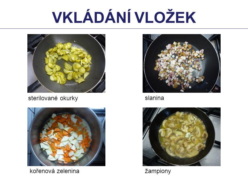 sterilované okurky slanina kořenová zeleninažampiony VKLÁDÁNÍ VLOŽEK