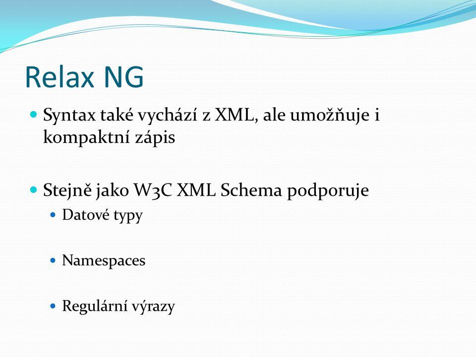 Relax NG Syntax také vychází z XML, ale umožňuje i kompaktní zápis Stejně jako W3C XML Schema podporuje Datové typy Namespaces Regulární výrazy