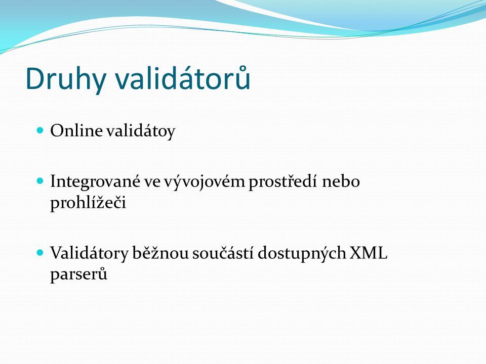 Druhy validátorů Online validátoy Integrované ve vývojovém prostředí nebo prohlížeči Validátory běžnou součástí dostupných XML parserů