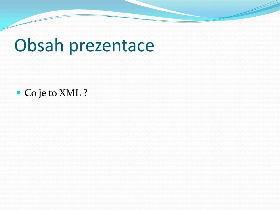 XML Schema XML Schema je lepší než DTD, protože Podporuje datové typy Podporuje namespaces Je zapsáno pomocí XML (není nutné se učit nový jazyk, na rozdíl od DTD) Je připraveno na budoucí rozšíření