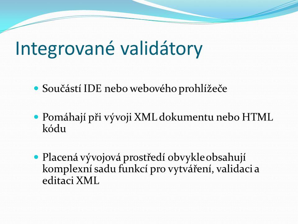 Integrované validátory Součástí IDE nebo webového prohlížeče Pomáhají při vývoji XML dokumentu nebo HTML kódu Placená vývojová prostředí obvykle obsah