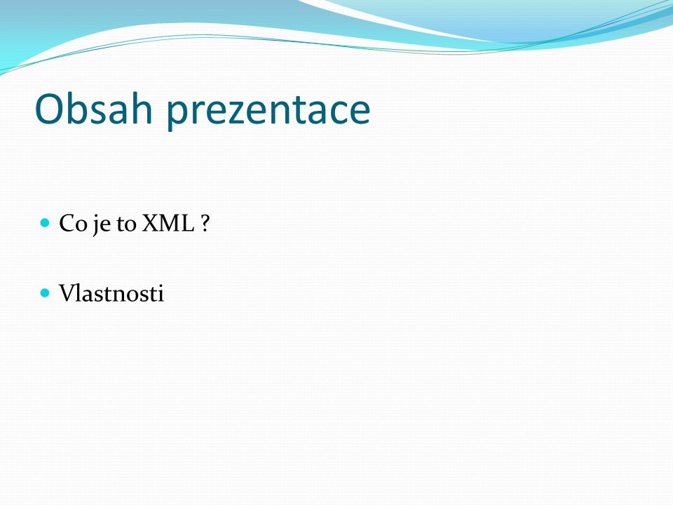 Obsah prezentace Co je to XML ? Vlastnosti