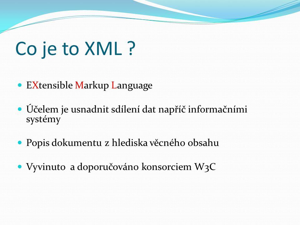 Vlastnosti Otevřený formát založený na prostém textu Implicitně používá znakovou sadu Unicode Definice vlastních elementů (tagů) Vysoká informační hodnota