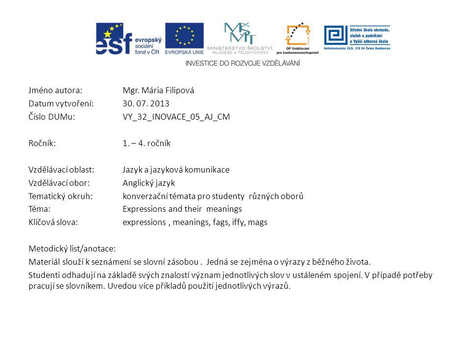 Jméno autora: Mgr. Mária Filipová Datum vytvoření:30. 07. 2013 Číslo DUMu: VY_32_INOVACE_05_AJ_CM Ročník: 1. – 4. ročník Vzdělávací oblast:Jazyk a jaz