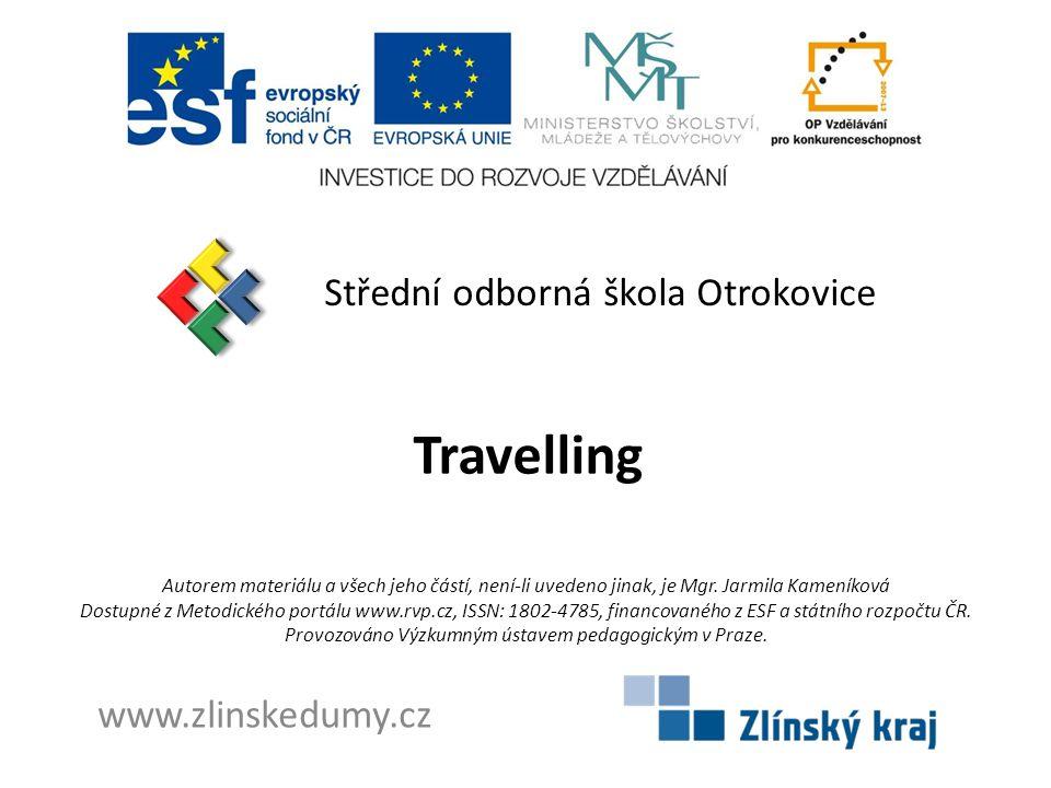 Travelling Střední odborná škola Otrokovice www.zlinskedumy.cz Autorem materiálu a všech jeho částí, není-li uvedeno jinak, je Mgr.