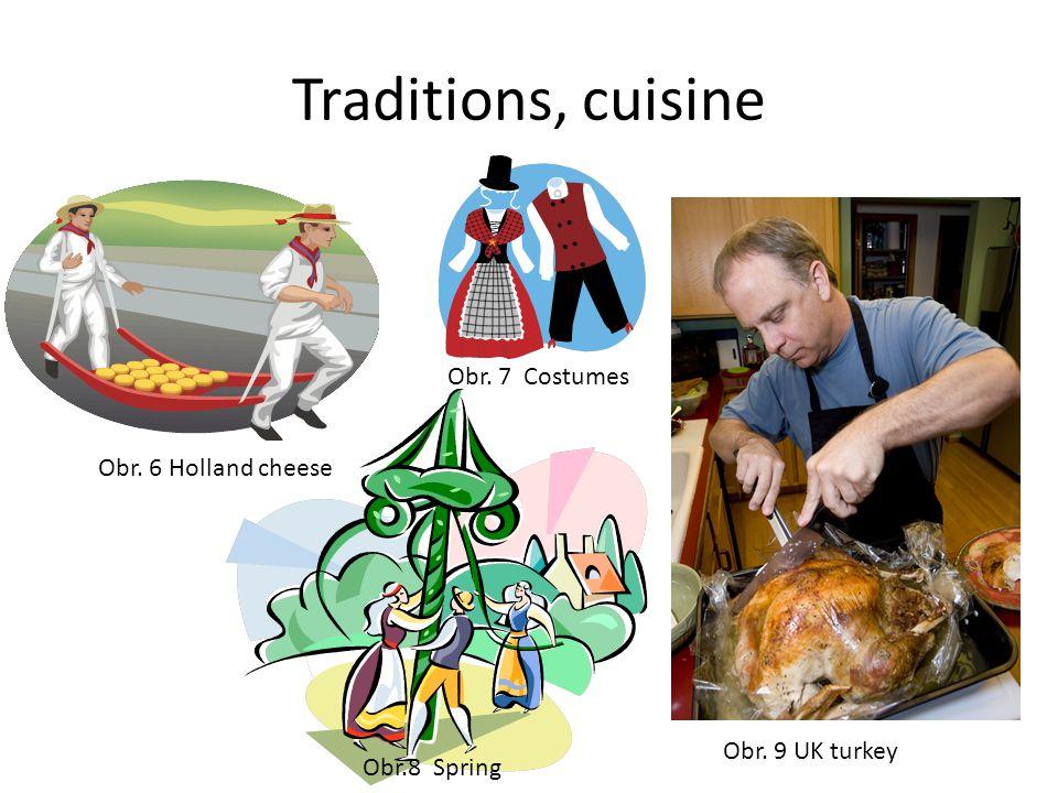 Traditions, cuisine Obr. 6 Holland cheese Obr. 7 Costumes Obr.8 Spring Obr. 9 UK turkey
