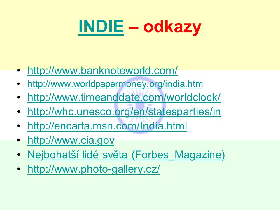 INDIEINDIE – odkazy http://www.banknoteworld.com/ http://www.worldpapermoney.org/india.htm http://www.timeanddate.com/worldclock/ http://whc.unesco.or