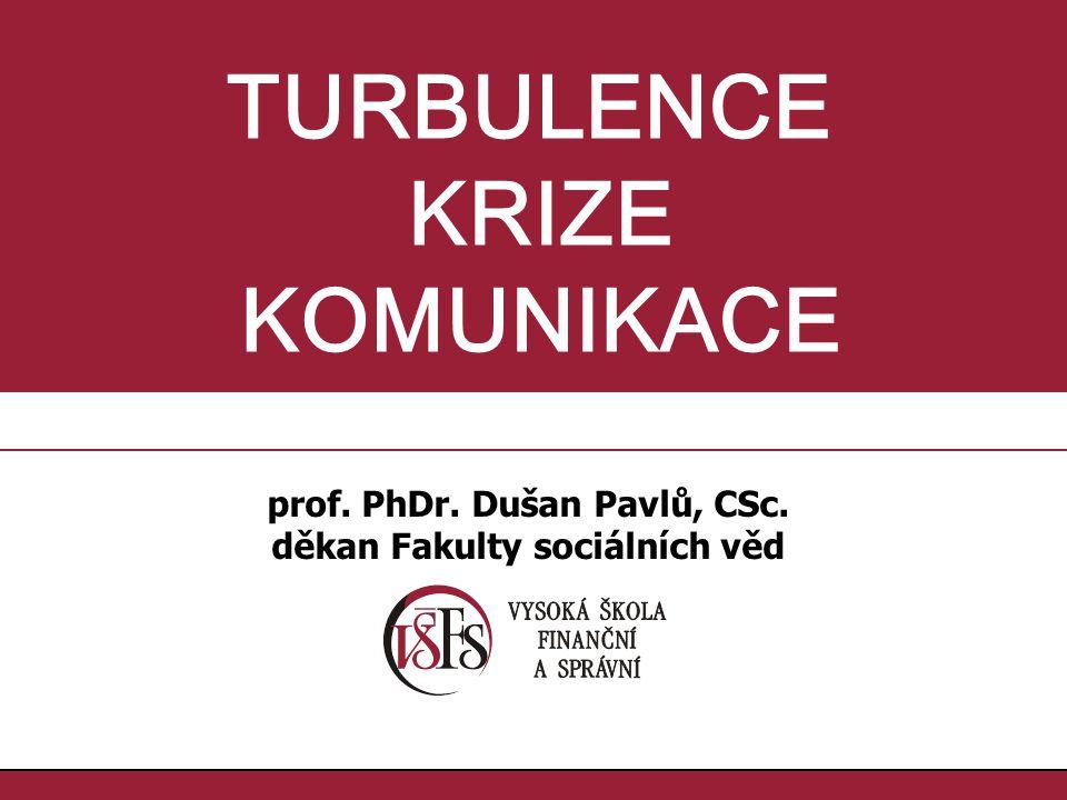 1.1. TURBULENCE KRIZE KOMUNIKACE prof. PhDr. Dušan Pavlů, CSc. děkan Fakulty sociálních věd