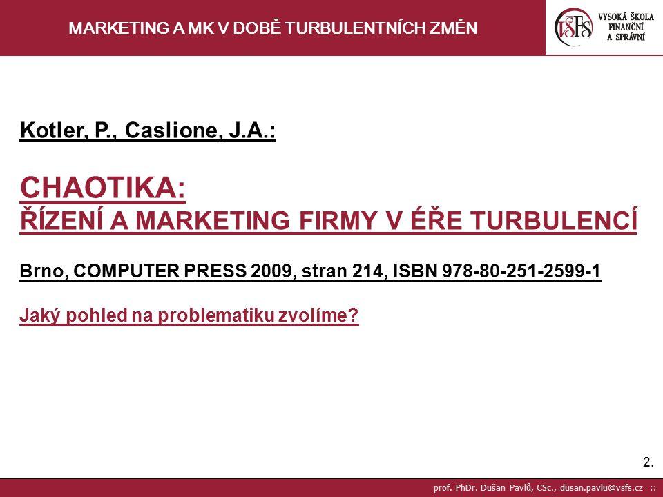 2.2. prof. PhDr. Dušan Pavlů, CSc., dusan.pavlu@vsfs.cz :: MARKETING A MK V DOBĚ TURBULENTNÍCH ZMĚN Kotler, P., Caslione, J.A.: CHAOTIKA: ŘÍZENÍ A MAR