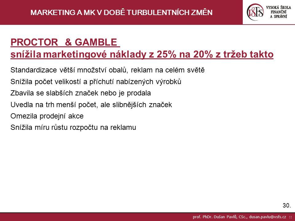30. prof. PhDr. Dušan Pavlů, CSc., dusan.pavlu@vsfs.cz :: MARKETING A MK V DOBĚ TURBULENTNÍCH ZMĚN PROCTOR & GAMBLE snížila marketingové náklady z 25%