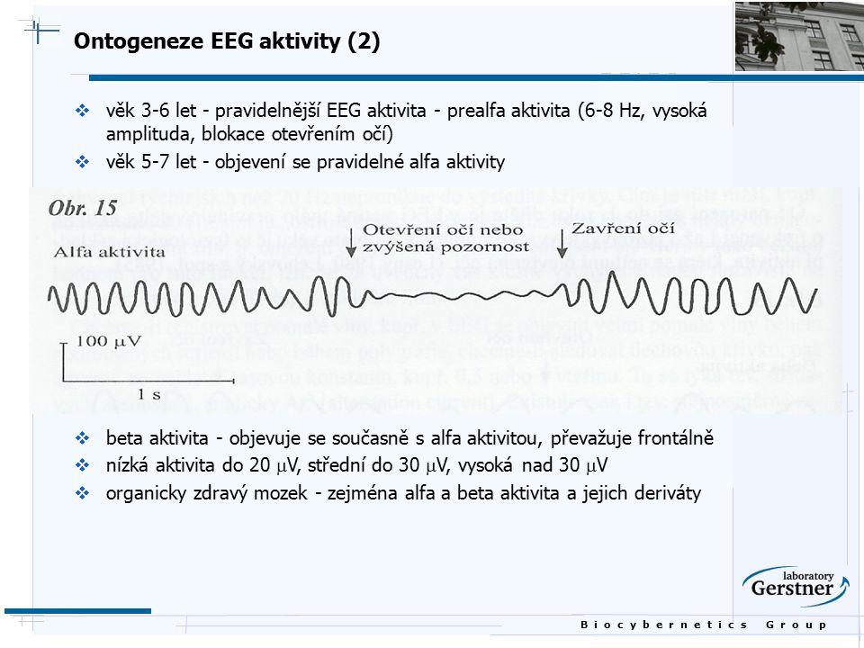 B i o c y b e r n e t i c s G r o u p Ontogeneze EEG aktivity (2)  věk 3-6 let - pravidelnější EEG aktivita - prealfa aktivita (6-8 Hz, vysoká amplit