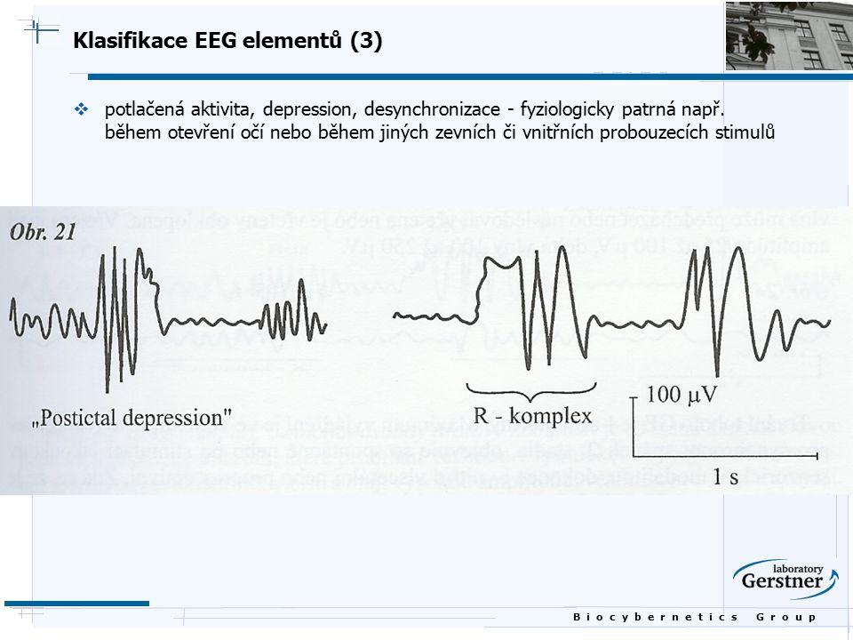 B i o c y b e r n e t i c s G r o u p Klasifikace EEG elementů (3)  potlačená aktivita, depression, desynchronizace - fyziologicky patrná např. během