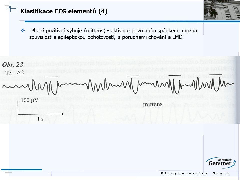 B i o c y b e r n e t i c s G r o u p Klasifikace EEG elementů (4)  14 a 6 pozitivní výboje (mittens) - aktivace povrchním spánkem, možná souvislost