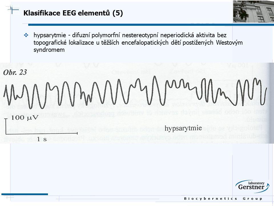 B i o c y b e r n e t i c s G r o u p Klasifikace EEG elementů (5)  hypsarytmie - difuzní polymorfní nestereotypní neperiodická aktivita bez topograf