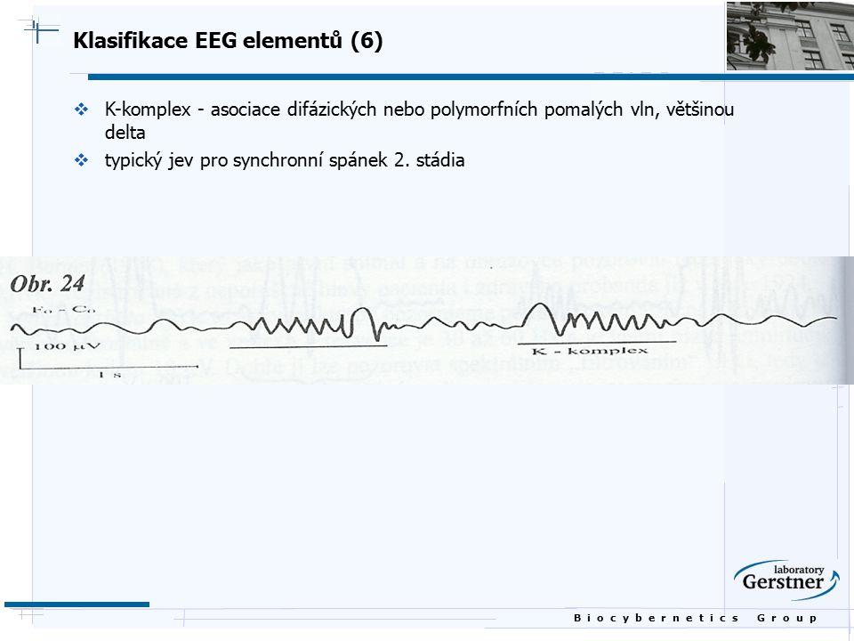 B i o c y b e r n e t i c s G r o u p Klasifikace EEG elementů (6)  K-komplex - asociace difázických nebo polymorfních pomalých vln, většinou delta 