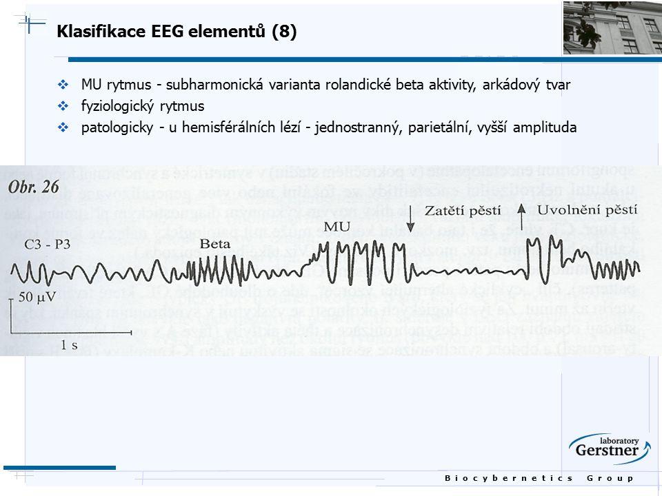 B i o c y b e r n e t i c s G r o u p Klasifikace EEG elementů (8)  MU rytmus - subharmonická varianta rolandické beta aktivity, arkádový tvar  fyzi