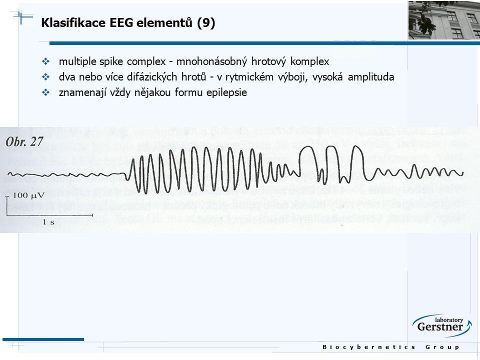 B i o c y b e r n e t i c s G r o u p Klasifikace EEG elementů (9)  multiple spike complex - mnohonásobný hrotový komplex  dva nebo více difázických