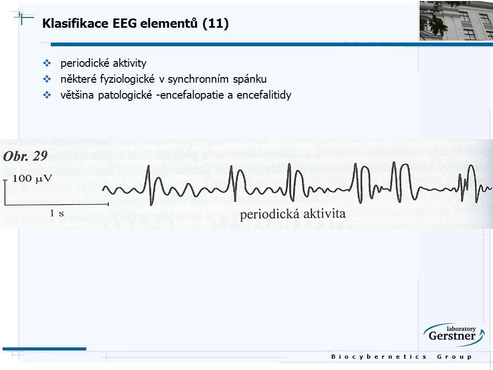 B i o c y b e r n e t i c s G r o u p Klasifikace EEG elementů (11)  periodické aktivity  některé fyziologické v synchronním spánku  většina patolo