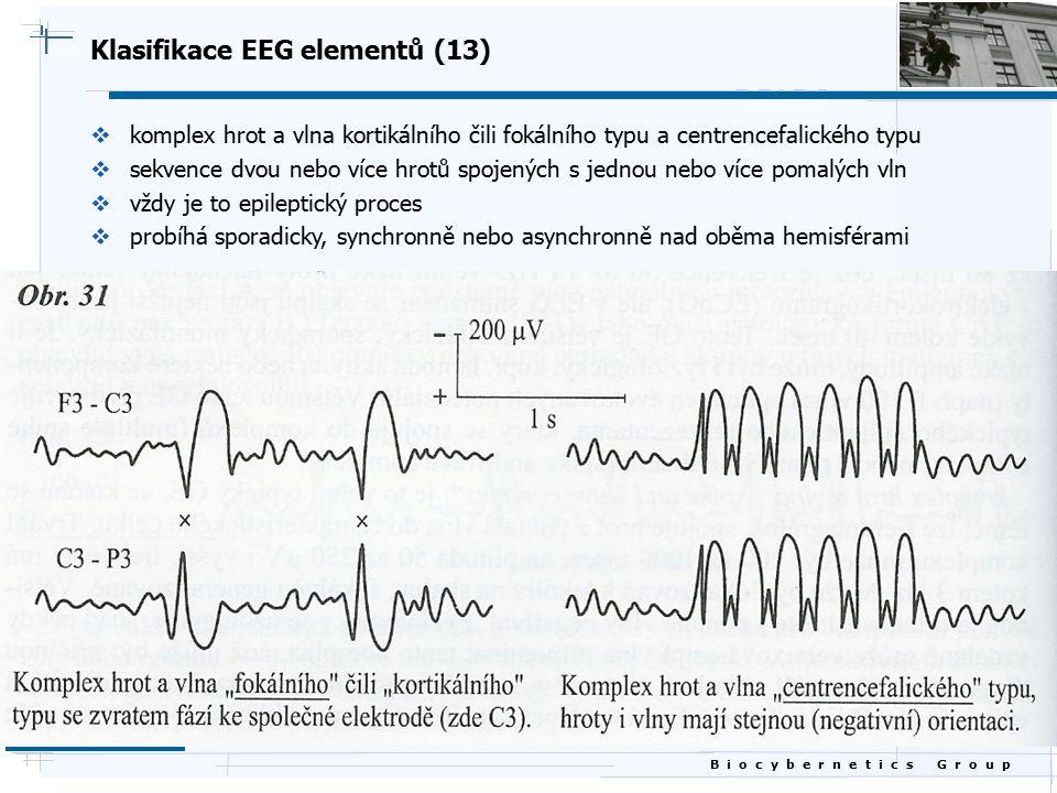 B i o c y b e r n e t i c s G r o u p Klasifikace EEG elementů (13)  komplex hrot a vlna kortikálního čili fokálního typu a centrencefalického typu 