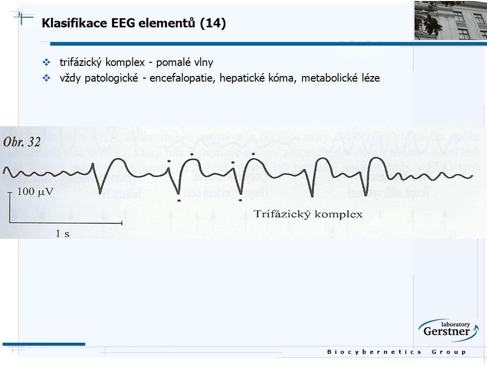 B i o c y b e r n e t i c s G r o u p Klasifikace EEG elementů (14)  trifázický komplex - pomalé vlny  vždy patologické - encefalopatie, hepatické k