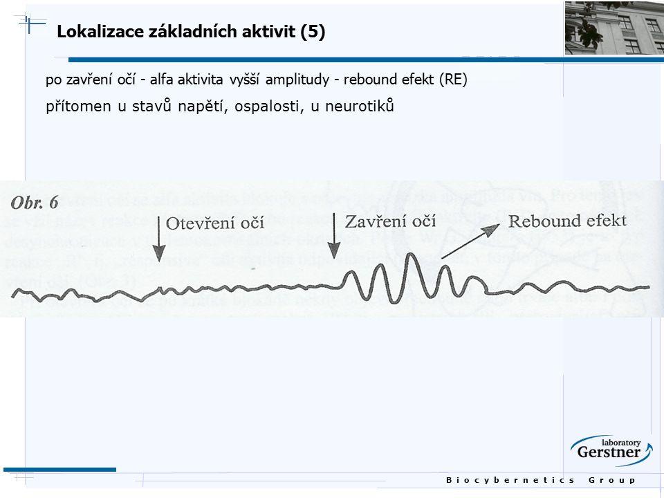 B i o c y b e r n e t i c s G r o u p Lokalizace základních aktivit (5) po zavření očí - alfa aktivita vyšší amplitudy - rebound efekt (RE) přítomen u