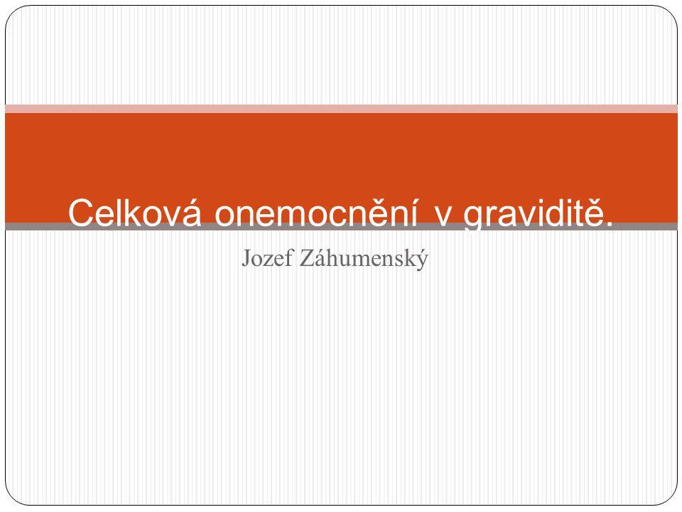 Jozef Záhumenský Celková onemocnění v graviditě.