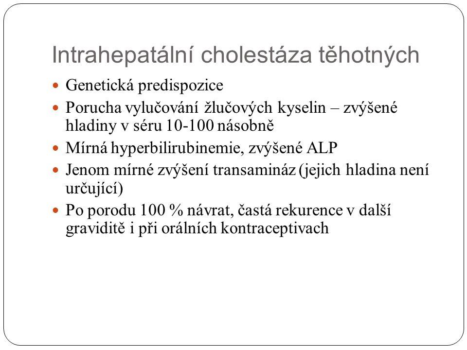 Intrahepatální cholestáza těhotných Genetická predispozice Porucha vylučování žlučových kyselin – zvýšené hladiny v séru 10-100 násobně Mírná hyperbil
