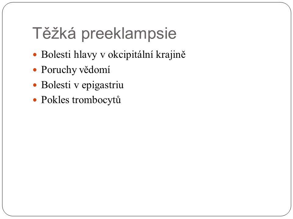 Těžká preeklampsie Bolesti hlavy v okcipitální krajině Poruchy vědomí Bolesti v epigastriu Pokles trombocytů