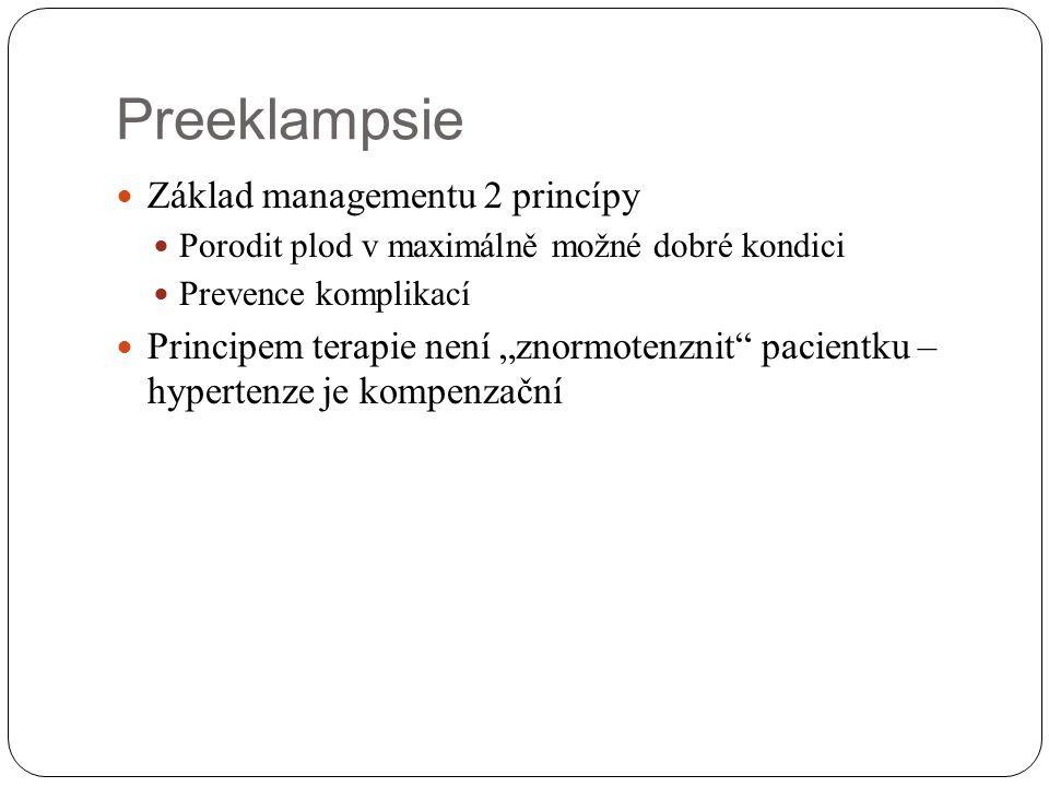 """Preeklampsie Základ managementu 2 princípy Porodit plod v maximálně možné dobré kondici Prevence komplikací Principem terapie není """"znormotenznit"""" pac"""
