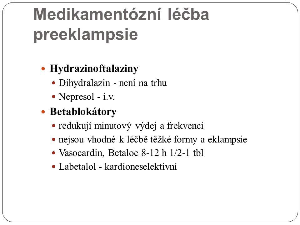 Medikamentózní léčba preeklampsie Hydrazinoftalaziny Dihydralazin - není na trhu Nepresol - i.v. Betablokátory redukují minutový výdej a frekvenci nej