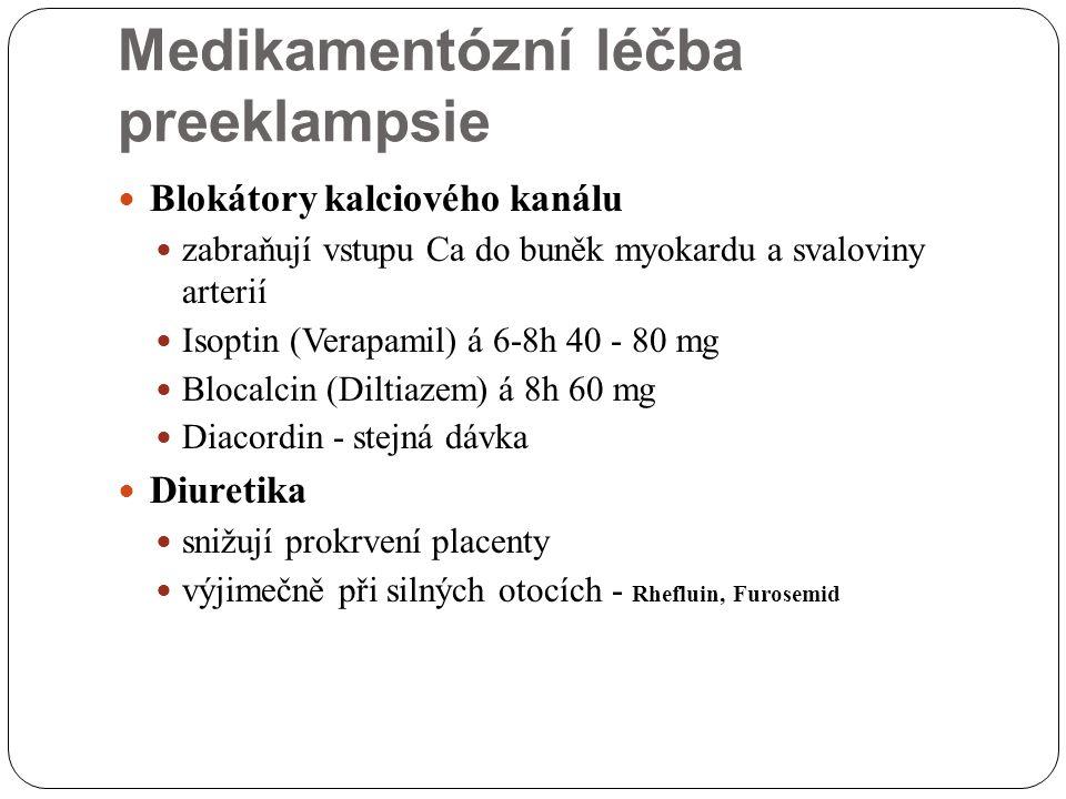 Medikamentózní léčba preeklampsie Blokátory kalciového kanálu zabraňují vstupu Ca do buněk myokardu a svaloviny arterií Isoptin (Verapamil) á 6-8h 40