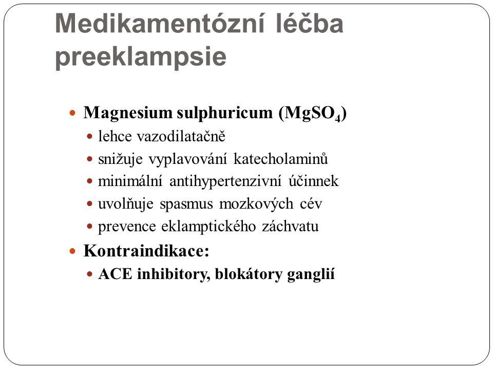 Medikamentózní léčba preeklampsie Magnesium sulphuricum (MgSO 4 ) lehce vazodilatačně snižuje vyplavování katecholaminů minimální antihypertenzivní úč