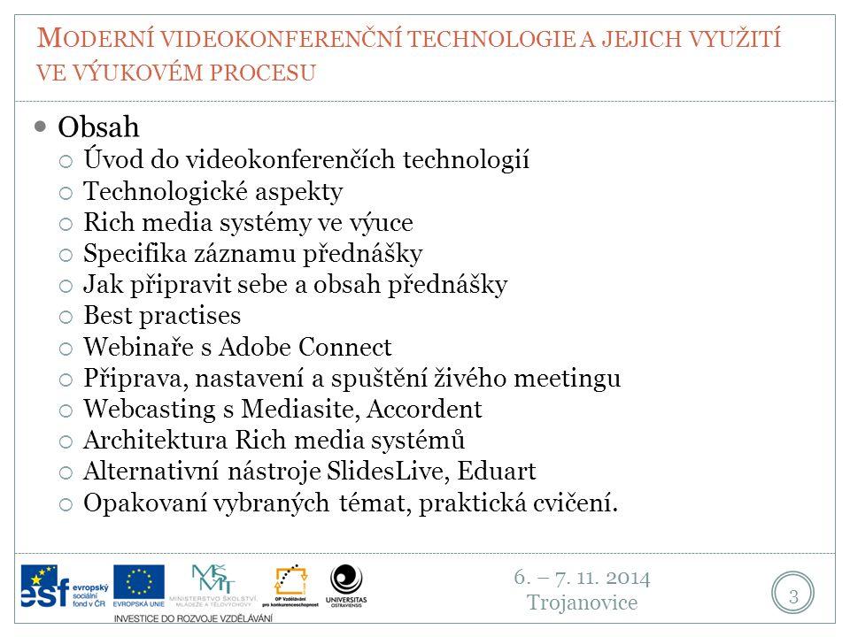 6. – 7. 11. 2014 Trojanovice M ODERNÍ VIDEOKONFERENČNÍ TECHNOLOGIE A JEJICH VYUŽITÍ VE VÝUKOVÉM PROCESU 3 Obsah  Úvod do videokonferenčích technologi