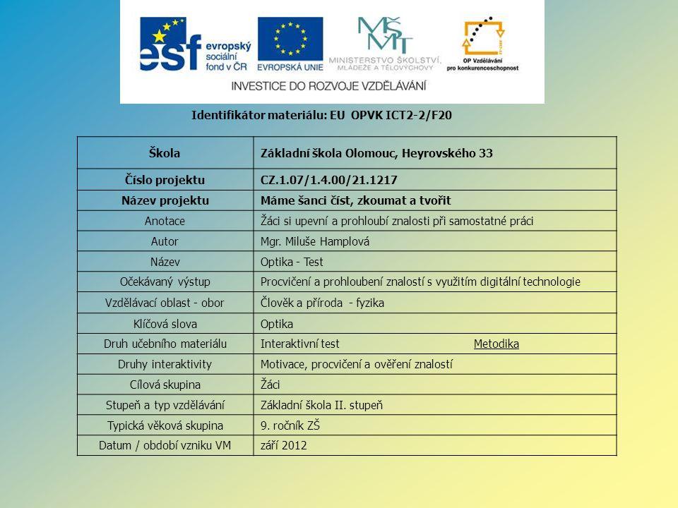 Identifikátor materiálu: EU OPVK ICT2-2/F20 ŠkolaZákladní škola Olomouc, Heyrovského 33 Číslo projektuCZ.1.07/1.4.00/21.1217 Název projektuMáme šanci číst, zkoumat a tvořit AnotaceŽáci si upevní a prohloubí znalosti při samostatné práci AutorMgr.
