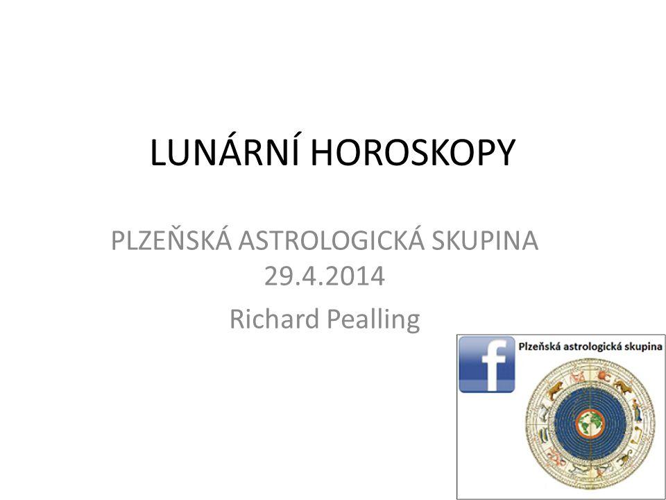 LUNÁRNÍ HOROSKOPY PLZEŇSKÁ ASTROLOGICKÁ SKUPINA 29.4.2014 Richard Pealling