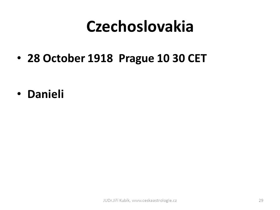 Czechoslovakia 28 October 1918 Prague 10 30 CET Danieli JUDr.Jiří Kubík, www.ceskaastrologie.cz29