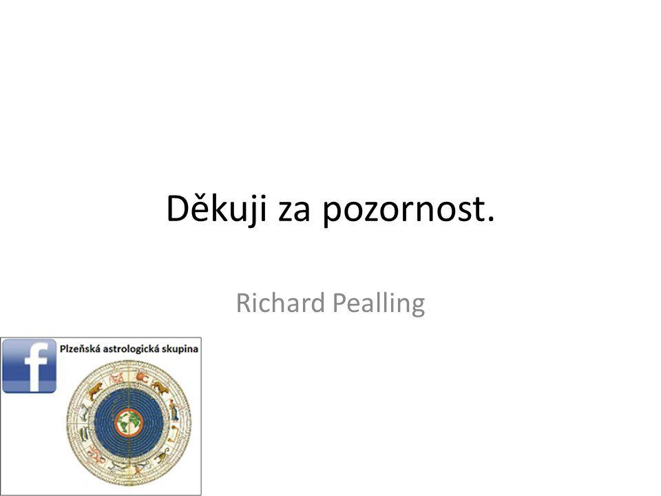 Děkuji za pozornost. Richard Pealling