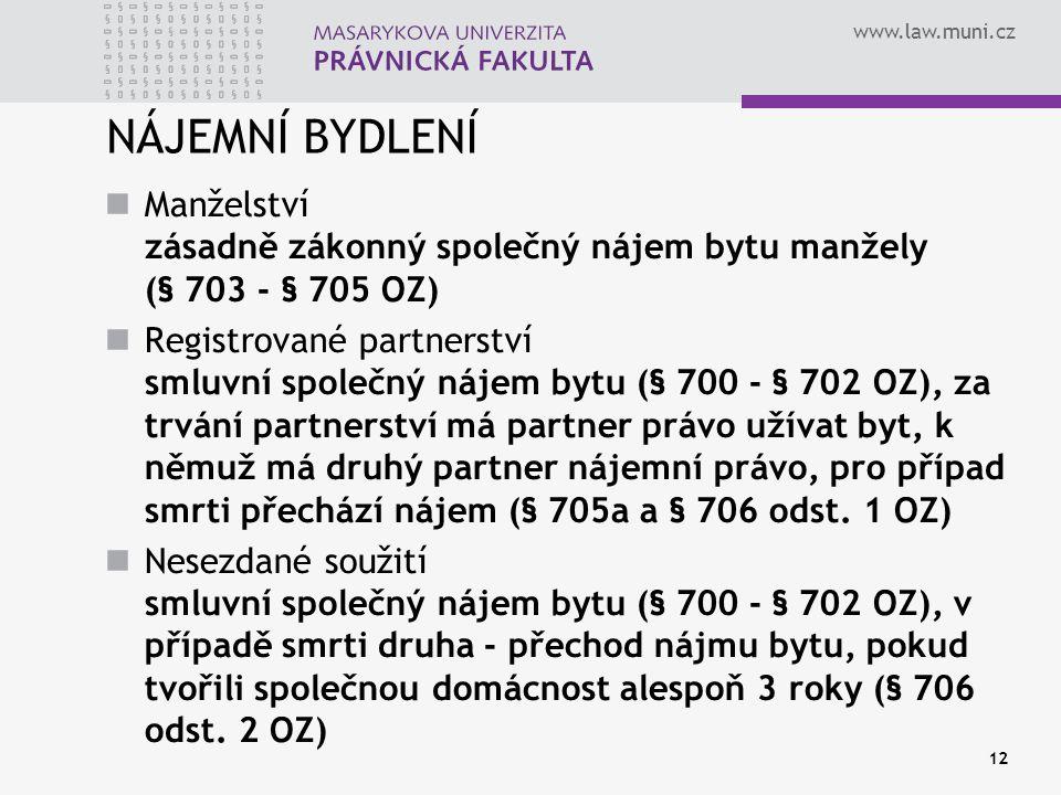 www.law.muni.cz 12 NÁJEMNÍ BYDLENÍ Manželství zásadně zákonný společný nájem bytu manžely (§ 703 - § 705 OZ) Registrované partnerství smluvní společný