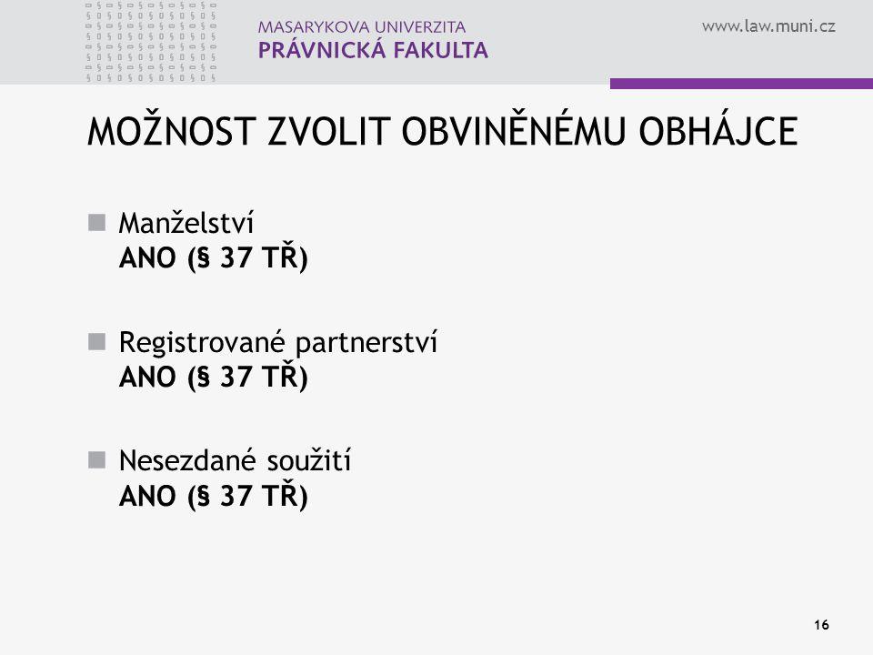 www.law.muni.cz 16 MOŽNOST ZVOLIT OBVINĚNÉMU OBHÁJCE Manželství ANO (§ 37 TŘ) Registrované partnerství ANO (§ 37 TŘ) Nesezdané soužití ANO (§ 37 TŘ)