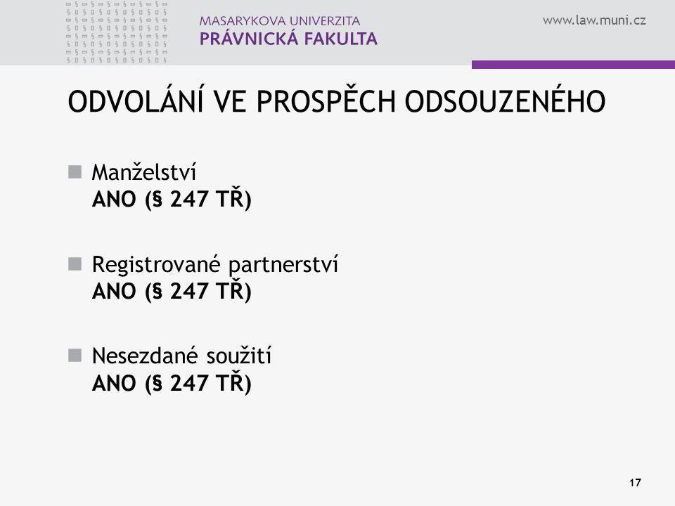 www.law.muni.cz 17 ODVOLÁNÍ VE PROSPĚCH ODSOUZENÉHO Manželství ANO (§ 247 TŘ) Registrované partnerství ANO (§ 247 TŘ) Nesezdané soužití ANO (§ 247 TŘ)