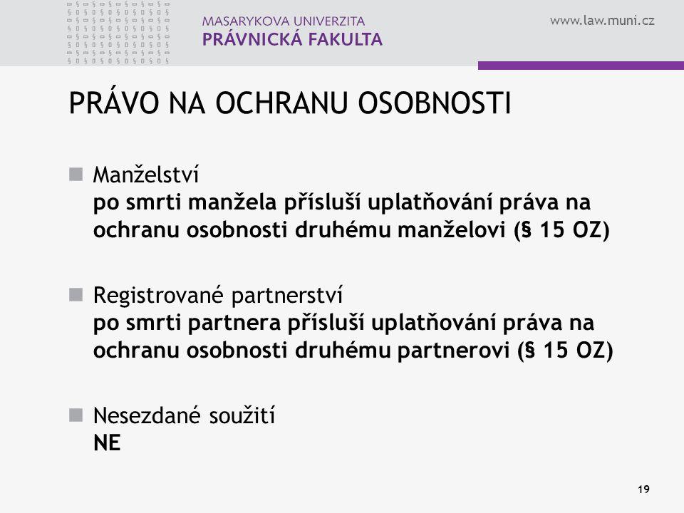 www.law.muni.cz 19 PRÁVO NA OCHRANU OSOBNOSTI Manželství po smrti manžela přísluší uplatňování práva na ochranu osobnosti druhému manželovi (§ 15 OZ)